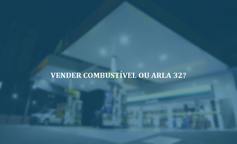 Vender combustível ou produzir Arla 32