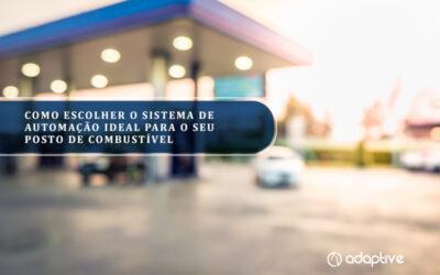 Como escolher o sistema de automação ideal para o seu posto de combustível