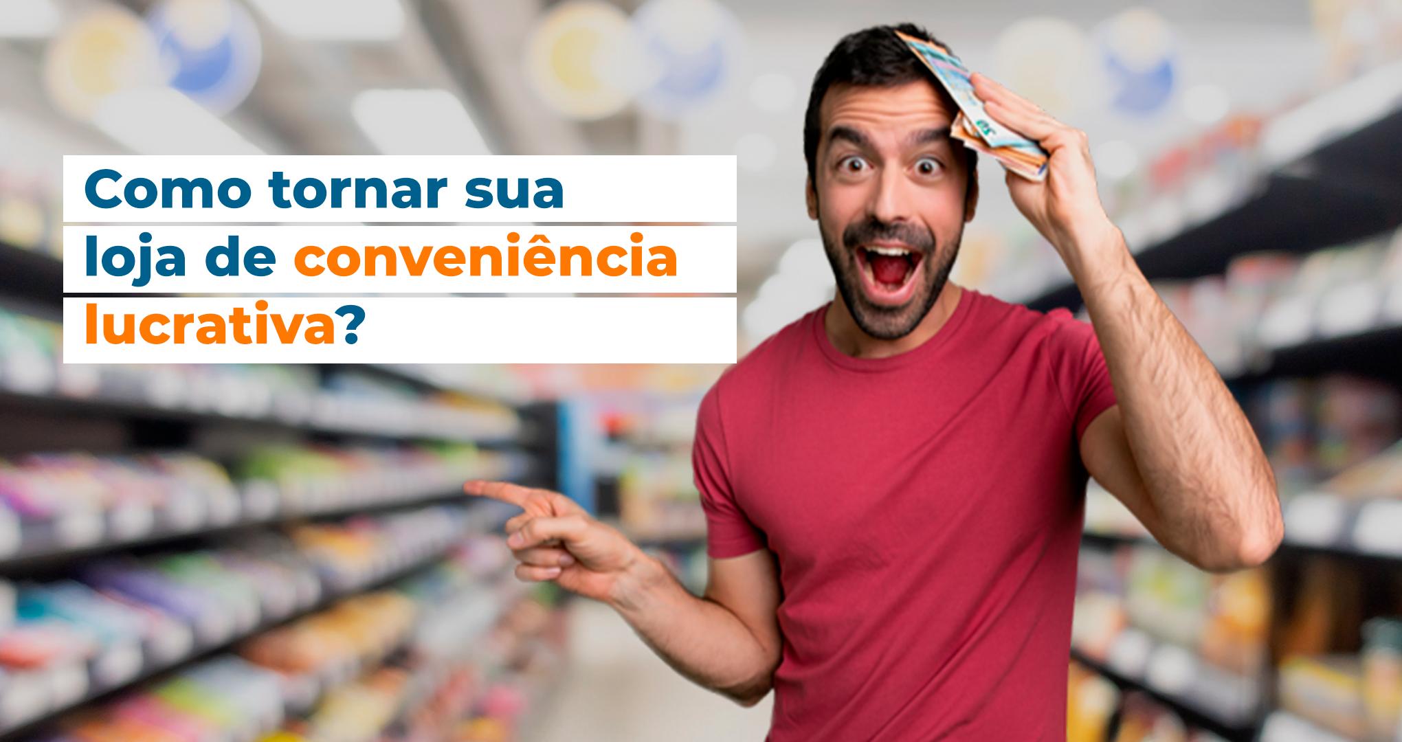 Como tornar sua loja de conveniência mais lucrativa
