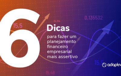 6 dicas fazer um planejamento financeiro empresarial mais assertivo